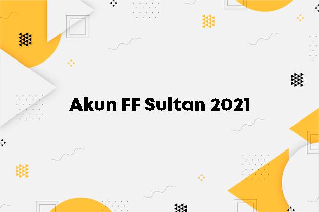 Akun FF Sultan 2021