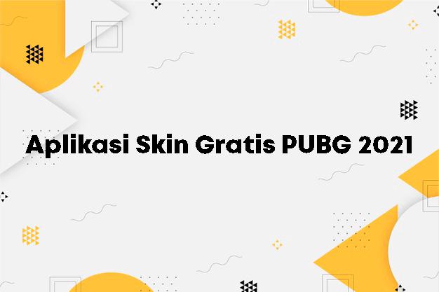 Aplikasi Skin Gratis PUBG 2021