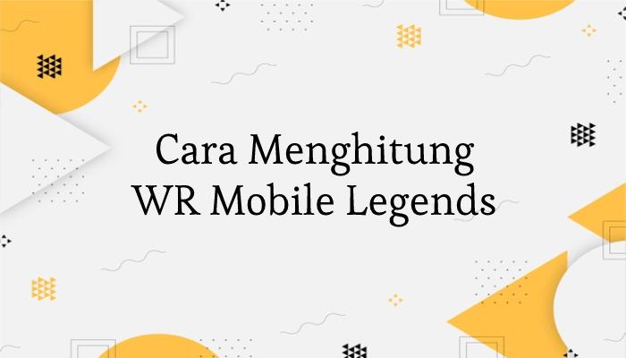 Cara Menghitung WR Mobile Legends