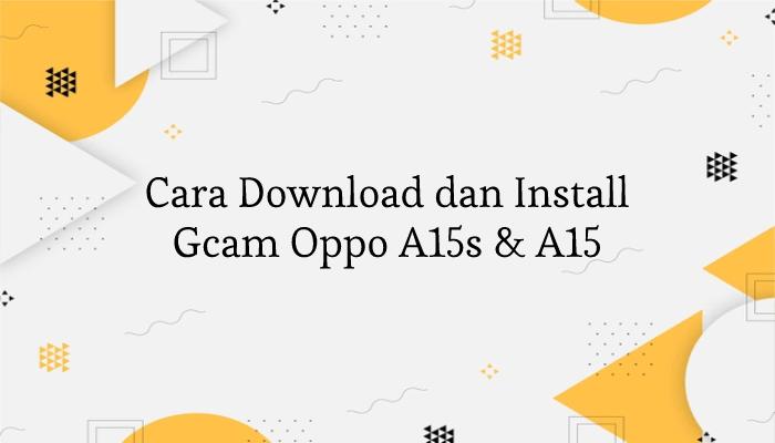 Cara Install Gcam Oppo A15s dan A15