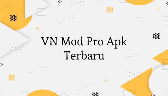 VN Mod Pro Apk Terbaru