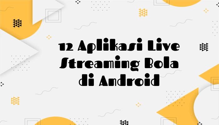 12 Aplikasi Live Streaming Bola di Android