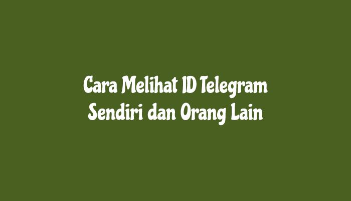 Cara Melihat ID Telegram Sendiri dan Orang Lain