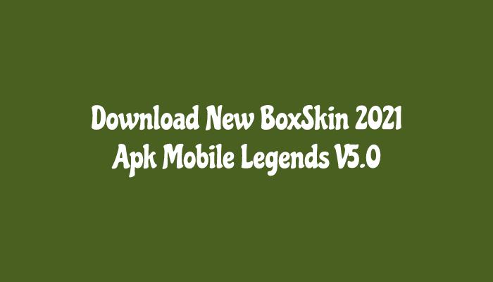 Download New BoxSkin 2021 Apk Mobile Legends V5.0