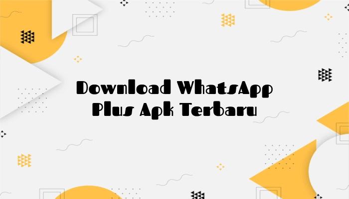 Download WhatsApp Plus Apk Terbaru