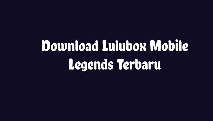 Download Lulubox Mobile Legends Terbaru